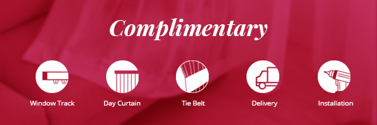 Complimentary services of window track, day curtain, tie belt, delivery and installation.